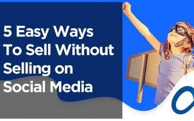 5 Easy Ways to Sell Without Selling on Social Media