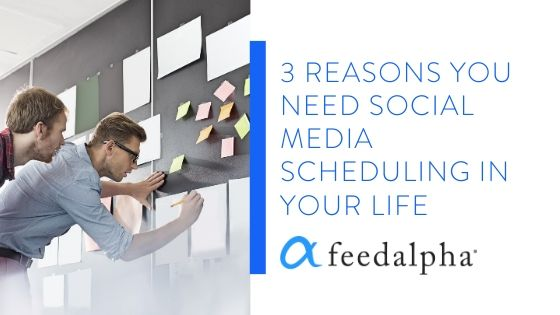 3 Reasons You Need Social Media Scheduling In Your Life
