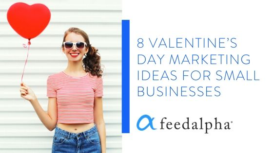8 Valentine's Day Marketing Ideas For Small Businesses