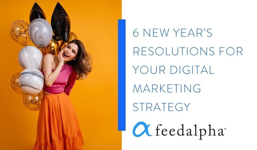 6 New Year's Resolutions For Your Digital Marketing Strategy