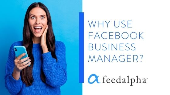 Why Use Facebook Business Manager?